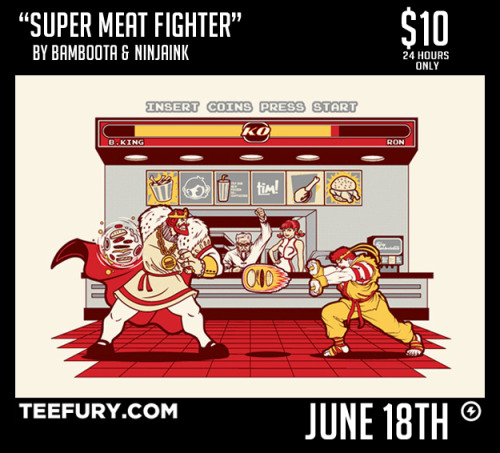 "My friend Bamboota has a tee on Tee Fury coming up!  ""Super Meat Fighter"" is now available on Teefury for $10!!REBLOG FOR GIVEAWAY!!!"