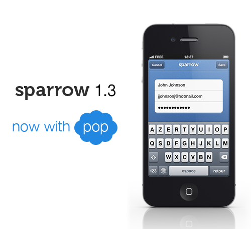 Sparrow 1.3 iPhone is available on the AppStore. It now supports POP accounts.