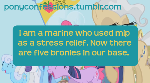 friendshipismagic420:  haventbeenaballofjoy:  ponyconfessions:    I am a marine who used mlp as a stress relief. Now there are five bronies in our base.  I got time on the Internet and started watching mlp to ease my nerves. Later my platoon found out when they asked, why are you so calm on thes convoys? I showed them a fluttershy toy I had in my pocket, got four bro-hooves. We now watch the show together and have a rainbow dash patch on our vests   This made me cry a little.  that is just awesome XD  Bad fuckin ass man
