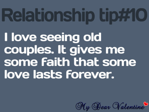 """I love seeing old couples. It gives me some faith that some love lasts forever."""
