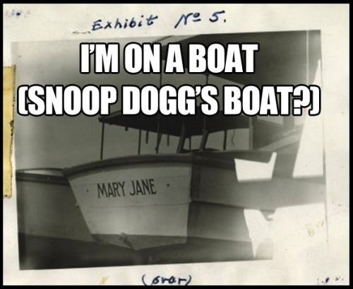 i'm on a boat (snoop dogg's boat?)