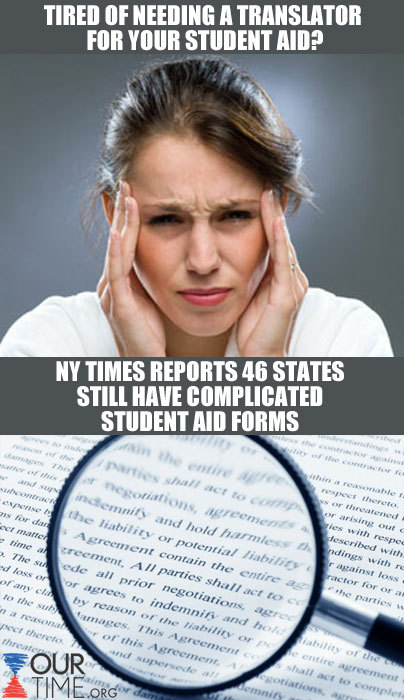NY TIMES REPORTS: 46 States Still have Complicated Financial Aid Forms. LIKE and REBLOG this post if you think student aid letters should be simpler.  For more translations, go to www.ourtime.org.