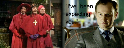 sudipal:  Nobody expects the Spanish Inquisition… except Mycroft Holmes.