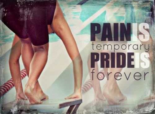 swimmingquotes:  Pain Is Temporary Pride Is Forever.