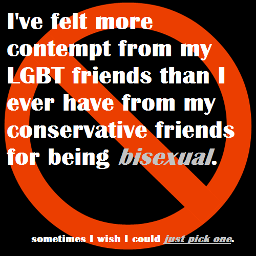 queersecrets:  Image: red circle with a slash through it on a black backgroundText: I've felt more contempt from my LGBT friends than I ever have from my conservative friends for being bisexual.sometimes I wish I could just pick one.