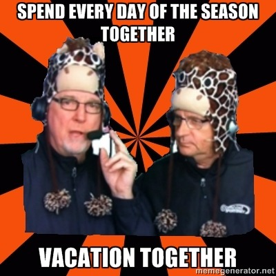 Spend every day of the season together. Vacation together.