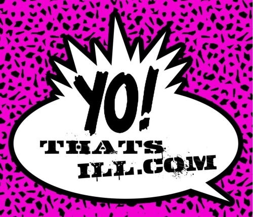 You already know www.YoThatsILL.com is ILL!