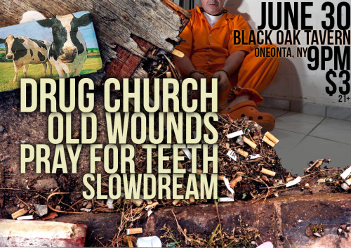 shadowtalker:  my first attempt at making a flyer. DRUG CHURCH (No Sleep Records Pushpit) OLD WOUNDS (NJ Sludge) PRAY FOR TEETH (Pburgh Hardcore) SLOWDREAM (NY Heavy/Indie) 9pm/3$/21+http://www.facebook.com/events/158831270917311/