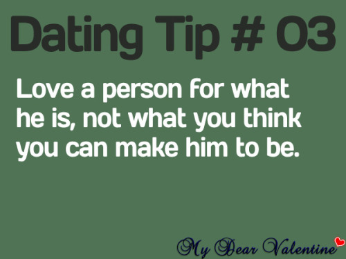Love a person for what he is, not what you think you can make him to be.