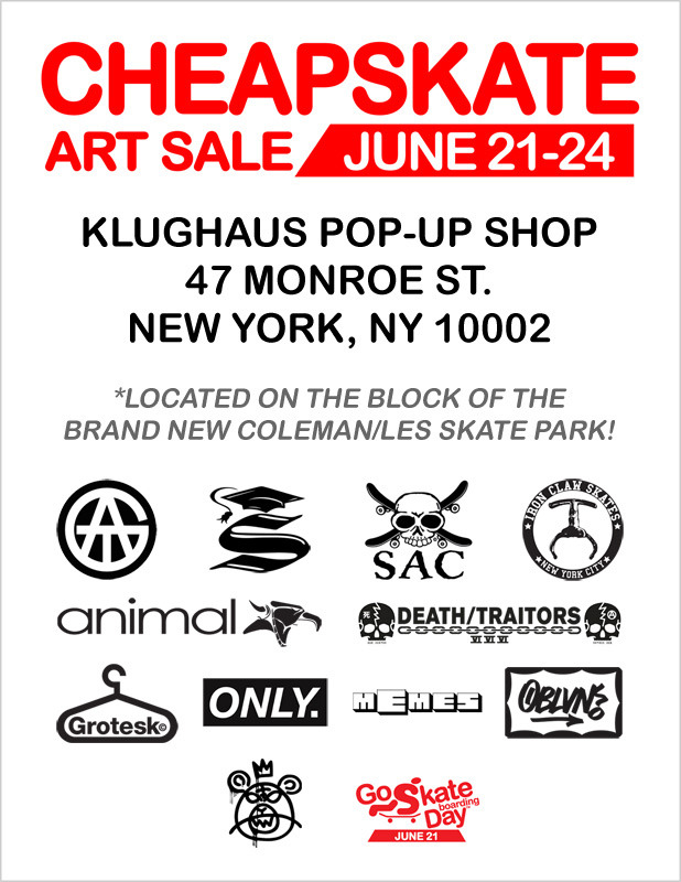 "klughaus:  Our affordable CHEAPSKATE ART SALE & Pop-up Shop will be opening this Thursday for Go Skateboarding Day™ Come check out the grand opening of the Coleman Skate Park on Monroe Street and then drop our the store at 47 Monroe Street. We will be releasing an exclusive DESPOT x SMART CREW x KLUGHAUS T-Shirt ""The Cat Be Unemployed"" for $25/each. It's your 4 day chance to pick up some amazing pieces at discount prices (you can take home with you.)  Some marked down OBLVN pieces from the 100 Paintings Show, GROTESK prints, original pieces by SNOEMAN, KOSBY, GOREY, Matt Arbuckle, Lurker Lou and much more…  We have tons of clothing from local brands including ONLY, Mishka, Animal, Death Traitors, etc. as well as a bunch of skate decks from Iron Claw Skates, Skate All Cities and much more… Klughaus Pop-up Shop 47 Monroe Street New York, NY 10002646-801-6024 http://www.klughaus.net/cheapskate June 21-24 *We will be open on June 21 from 10am to 10pm."