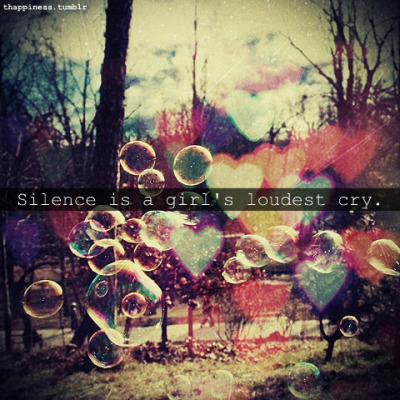 SILENCE IS A GIRLS LOUDEST CRY.
