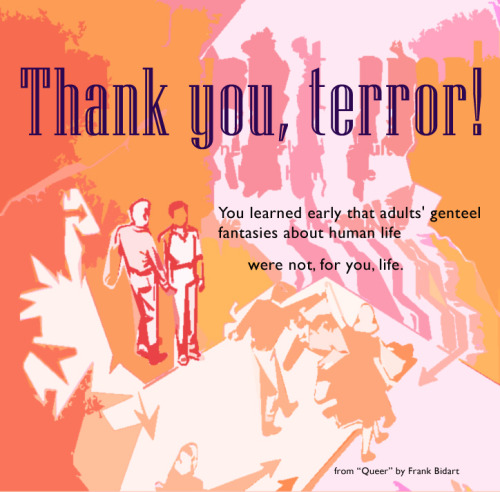 """Thank you, Terror!"" from ""Queer"" by Frank Bidart via poetsorg"