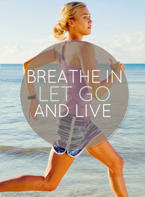 initforfitness:  Breathe in, let go, and live.