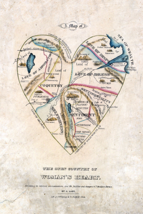 "theoddmentemporium:  A Map of a Woman's Heart, 1833-1842: Published by D.W. Kellog between 1833-1842, this amusing Map of the Open Country of Woman's Heart paints the ""fairer sex"" in a rather unflattering light. From the mole traps in the Province of Deception, to the city of Moi-meme in the Land of Selfishness, to the Plains of Susceptibility in the Region of Sentimentality, this ever-so-charming illustration certainly demonstrates this Victorian gentleman's equal taste for maps and disdain for women."