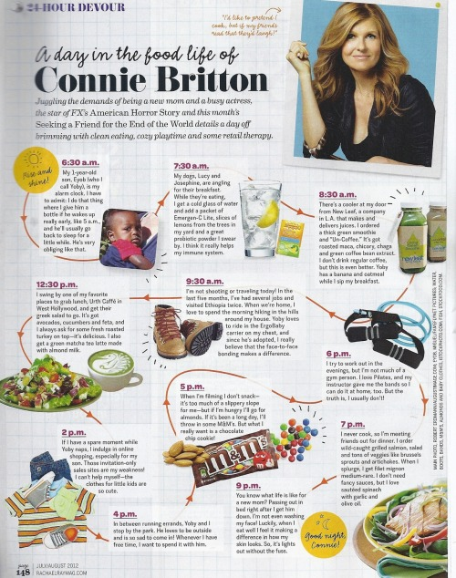 Thanks for sharing! We love Connie Britton! From our July/August 2012 issue of Every Day with Rachael Ray. coachandmrscoach:  A Day in the Food Life of Connie Britton - Rachael Ray Magazine, July/August 2012  I'd like to pretend I cook, but if my friends read that, they'd laugh!