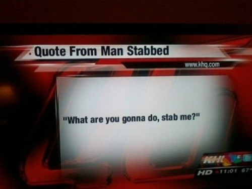 (Stabbing Victim's Poor Choice Of Words)