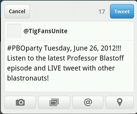 There will be a FOURTH Professor Blastoff Twitter Party NEXT week. Tuesday, June 26, 2012! at 6pm/9pm ET. Join Tig Fans Unite and other wonderful blastronauts and live tweet during the latest episode of Professor Blastoff. More details can be found on the Earwolf forums HERE.