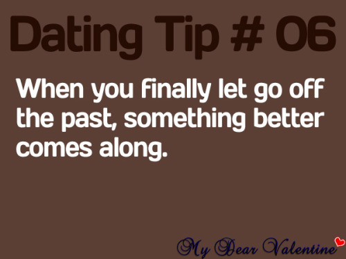"""When you finally let go off the past, something better comes along."""