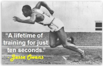 """A lifetime of training for just ten seconds."" - Jesse Owens  June 20, 1936 - Jesse Owens set a 100-meter record at 10.2 seconds. He was the most successful athlete at the 1936 Summer Olympics. 4 gold medals: one each in the 100 meters, the 200 meters, the long jump, and as part of the 4x100 meter relay team."