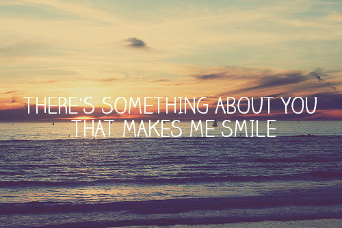 s0rryimn0tperfect:  everything about you makes me smile