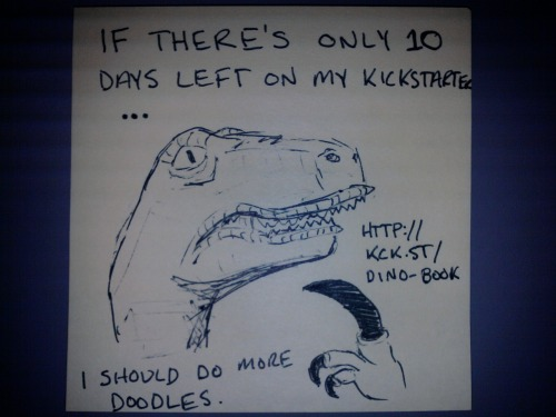 Only 10 days left on my Kickstarter! PREPARE FOR DOODLES. Speaking of dino-doodles… you can get one in your book if you pledge!