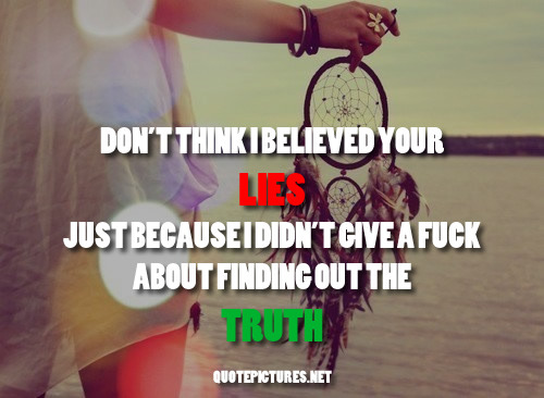 quotepictures:  Don't think I believed your lies just because i didn't care