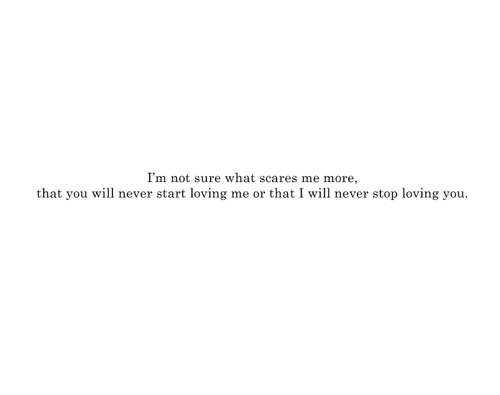You will never starting loving me or that I will never stop loving you | FOLLOW BEST LOVE QUOTES ON TUMBLR  FOR MORE LOVE QUOTES