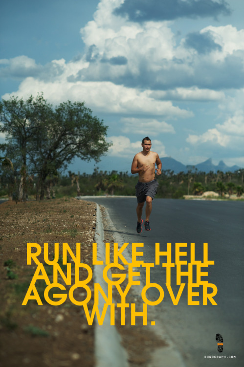 Run like hell and get the agony over with.