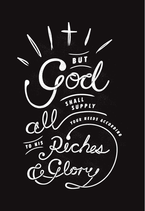 But God shall supply all your needs according to his riches and glory in Christ Jesus (Philippians 4:19). Designed by Shannon Hatch (@ShannonHatchNZ).    Amém.