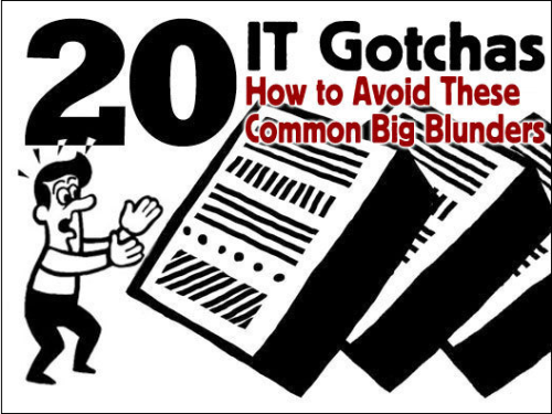 (via 20 IT gotchas: How to avoid these common big blunders - InfoWorld)