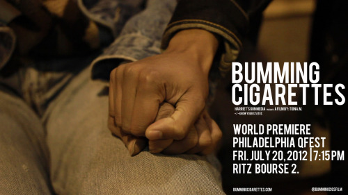 bummingcigarettesfilm:  Bumming Cigarettes. World Premiere. Philadelphia QFest. Friday July 20, 2012 at 7:15 pm. Ritz Bourse 2