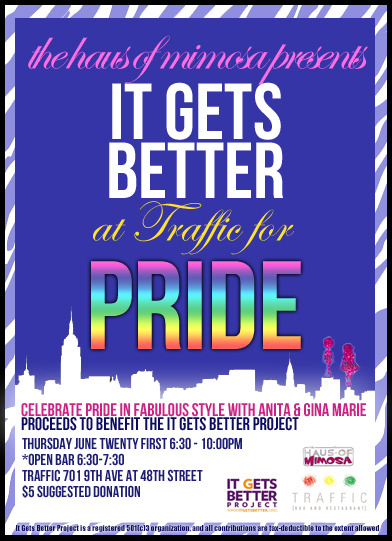 If you're in New York for Pride, join the Haus of Mimosa at Traffic Bar tomorrow night for a Pride event to benefit the It Gets Better Project.