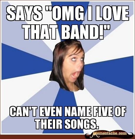 "Annoying Facebook Girl: Says ""OMG i love that band!""… http://bit.ly/MtBAbz"