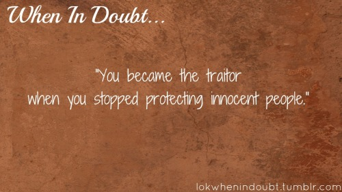 """You became the traitor when you stopped protecting innocent people."" -Sokka (to Jet) Book 1:Water, Chapter 10: Jet"