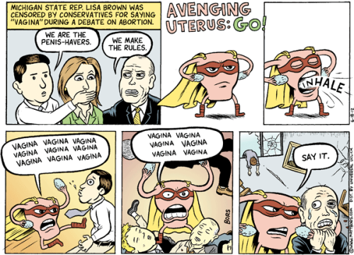 I desperately need a plushie of the Avenging Uterus.  Source: Matt Bors