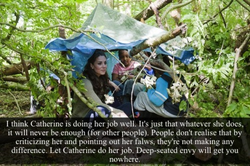 "royal-confessions:  [Post by Mary] ""I think Catherine is doing her job well, it's just that whatever she does, it will never be enough (for other people). People don't realize that by criticizing her and pointing out her flaws, they're not making any difference. Let Catherine do her job. Deep seated envy will get you nowhere."" — Submission by Anonymous"