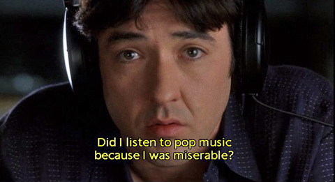 Or was I miserable because I listened to pop music?