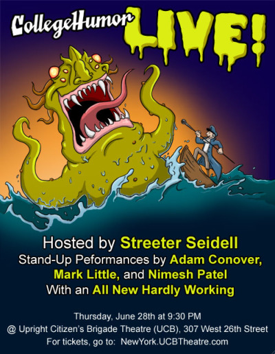 streeter:    Next Thursday: All New CollegeHumor LIVE SHOW at UCB in NYC hosted by Streeter Seidell! Buy your tickets now to reserve your spot right now. Here!   This one is going to be great. And as an added bonus, we have Mark Little of Canada's best sketch group, Picnicface, coming down to perform. He's one of my favorite comics and is in one of my favorite new webserieseses: Dad Drives TICKETSSSSS  GO TO THIIIIIIS!