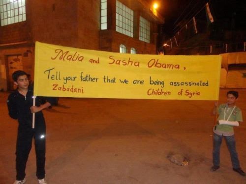 A message from kids of ‪#Syria‬ to Obama's daughters Malia and Sasha Obama,  Tell your father that we are being assassinated. — Zabadani, Children of Syria Tweet via @monakareem
