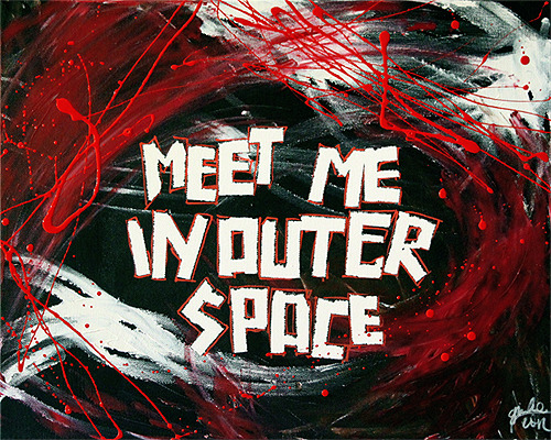 """Meet Me In Outer Space"" Acrilico e vernice su tela, 40x50."