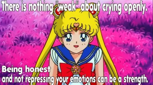 "Sailor Moon (teary eyed and smiling): There's nothing ""weak"" about crying openly. Being honest and not repressing your emotions can be a strength.  Guess who randomly made Sailor Moon Feminist Macros again."