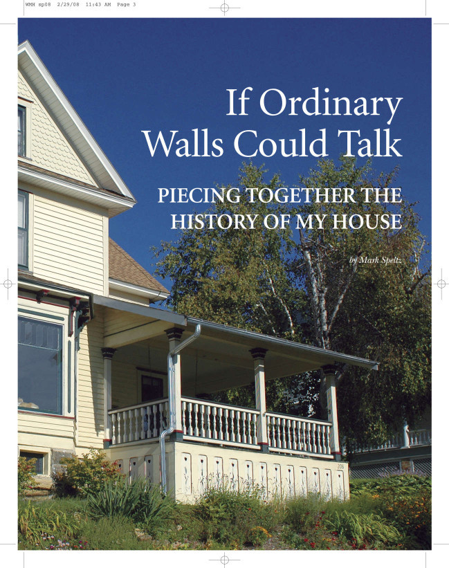 """If Ordinary Walls Could Talk: Piecing Together the History of My House,"" Wisconsin Magazine of History, 2008. In this article, historian Mark Speltz—a previous guest curator for Wisco Histo—uses tax and insurance records, newspapers, and interviews with former residents to trace the history of his Mineral Point home. via: Wisconsin Magazine of History, Wisconsin Historical Society"