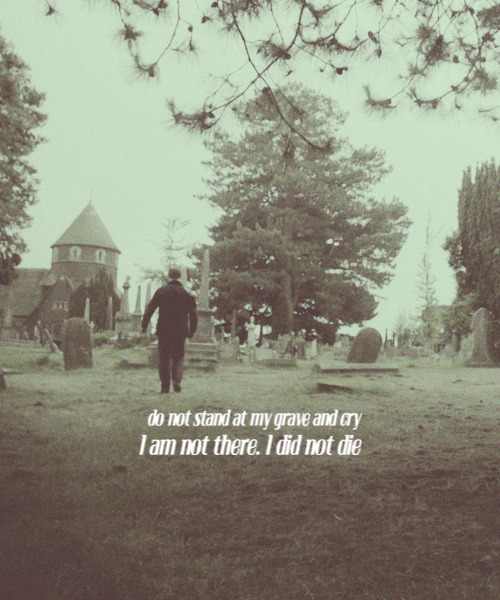 sherlockbbc:   Do not stand at my grave and weep I am not there. I do not sleep. I am a thousand winds that blow. I am the diamond glints on snow. I am the sunlight on ripened grain. I am the gentle autumn rain. When you awaken in the morning's hush I am the swift uplifting rush Of quiet birds in circled flight. I am the soft stars that shine at night. Do not stand at my grave and cry; I am not there. I did not die.   S T op  I'm weeping anyway :((
