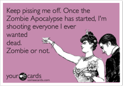 fortunate-sleep:  (via Once the zombie apocalypse starts, I'm shooting everyone. Zombie or not. - LOL Zombie)