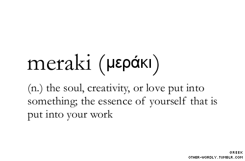 other-wordly:  pronunciation | mA-'rak-E  submitted by |  haley the tiny sheep [tinyhaleysheep] submit words | hereGreek script | μεράκιwith thanks to | s88m for correct part of speech