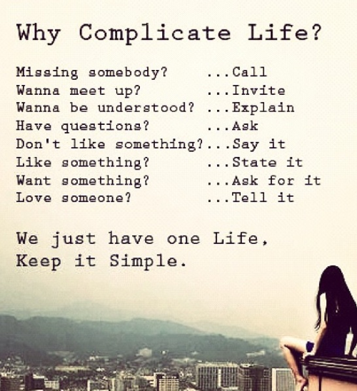 Life doesn't have to be so complicated afterall… :)