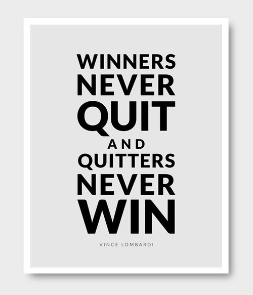 jaymug:  Winners never quit and quitters never win.
