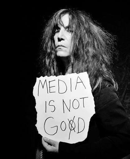 Media is not good/God.  Patti Smith. Via TRAP - The Real Art of Protest.
