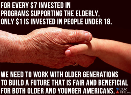Did you know that for every $7 invested in the elderly, only $1 of federal funds supports young people? LIKE if you think we should build a future that is beneficial to both older AND younger generations, and REBLOG to spread the word.   For more translations, go to www.ourtime.org.