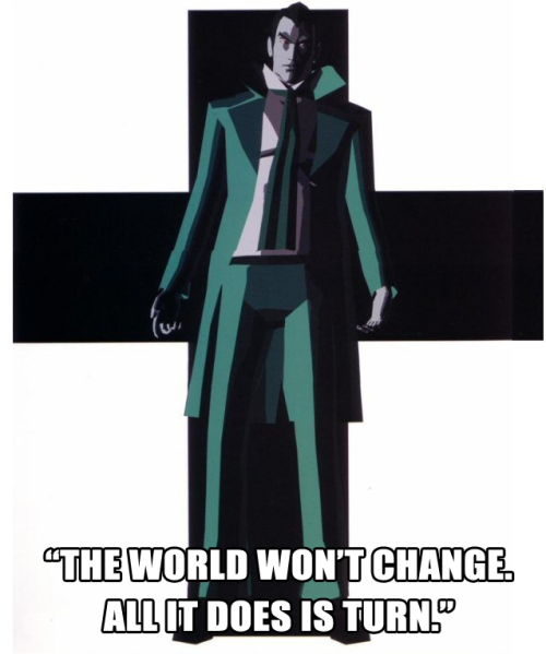 "sonicmonarch:  ""The world won't change, all it does is turn."" - Kun Lan (Killer 7)"